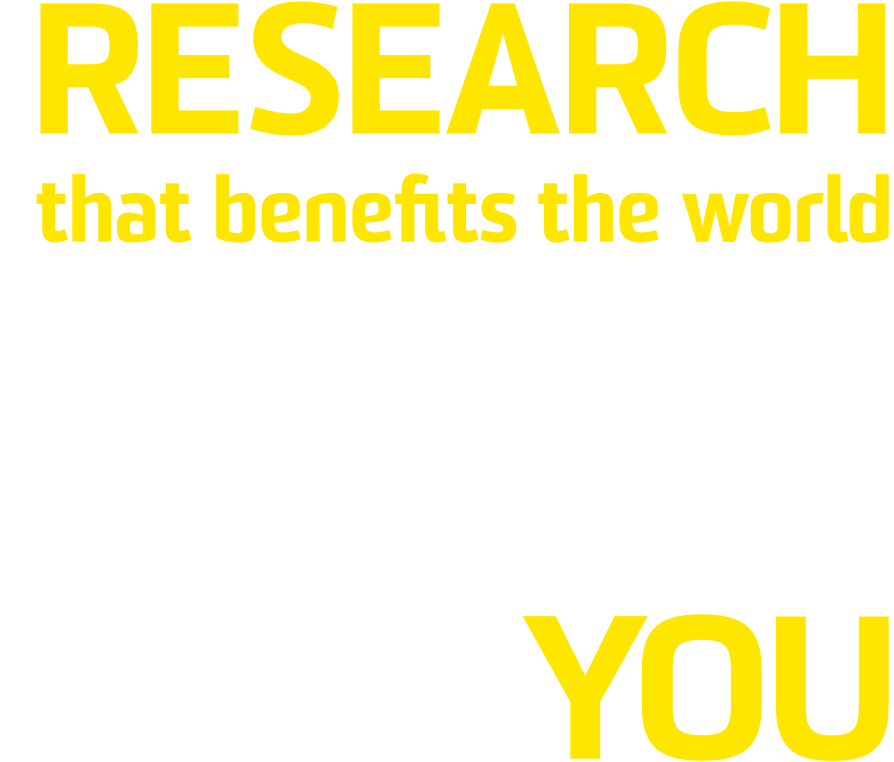 Research that benefits the world, unparalleled opportunities that benefit YOU.